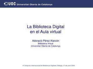 La Biblioteca Digital  en el Aula virtual Adoració Pérez Alarcón Biblioteca Virtual