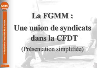 La FGMM : Une  union de  syndicats dans  la CFDT ( Présentation simplifiée )
