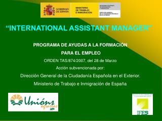 """""""INTERNATIONAL ASSISTANT MANAGER"""" PROGRAMA DE AYUDAS A LA FORMACIÓN  PARA EL EMPLEO"""