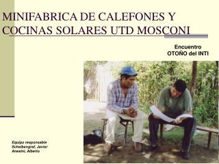 MINIFABRICA DE CALEFONES Y COCINAS SOLARES UTD MOSCONI