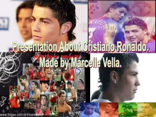 Presentation About Cristiano Ronaldo. Made by Marcelle Vella.