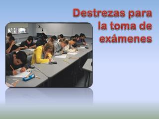 Destrezas para la  toma  de  exámenes