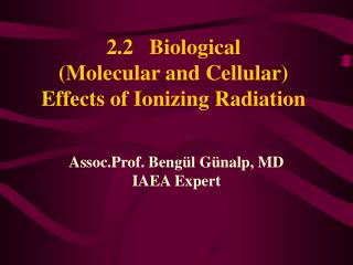 2.2   Biological  Molecular and Cellular Effects of Ionizing Radiation