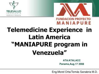 "Telemedicine Experience  in Latin America ""MANIAPURE program in Venezuela"""