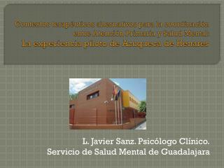 L. Javier Sanz. Psicólogo Clínico. Servicio de Salud Mental de Guadalajara