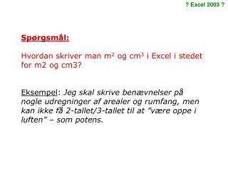 Spørgsmål: Hvordan skriver man m 2  og cm 3  i Excel i stedet for m2 og cm3?