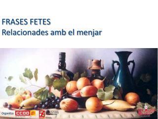FRASES FETES  Relacionades amb el menjar Organitza