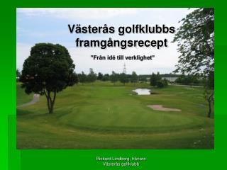 V�ster�s golfklubbs framg�ngsrecept