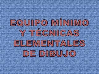 EQUIPO MÍNIMO Y TÉCNICAS ELEMENTALES DE DIBUJO