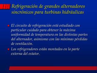 Refrigeración de grandes alternadores sincrónicos para turbinas hidráulicas