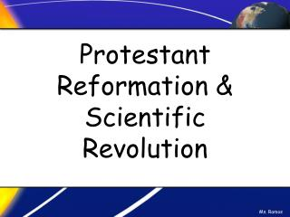 Protestant Reformation & Scientific Revolution