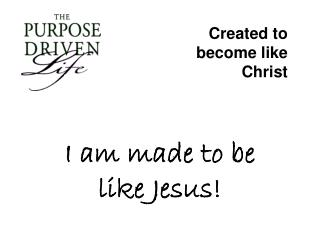 I am made to be like Jesus!