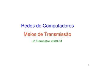 Redes de Computadores Meios de Transmissão 2º Semestre 2000-01