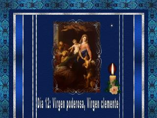 Día 12: Virgen poderosa, Virgen clemente