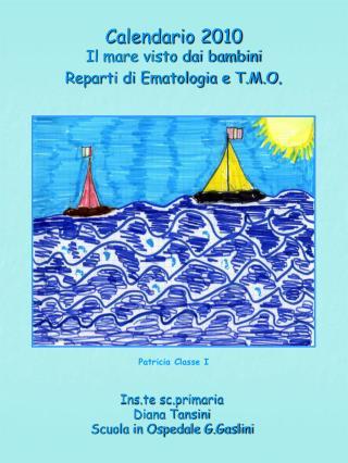 Calendario 2010 Il mare visto dai bambini Reparti di Ematologia e T.M.O .