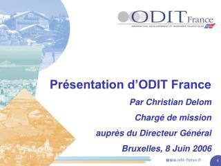 Présentation d'ODIT France Par Christian Delom Chargé de mission  auprès du Directeur Général