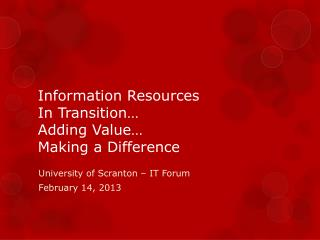 Information Resources  In Transition…  Adding Value…  Making a Difference