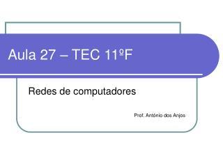Aula 27 – TEC 11ºF