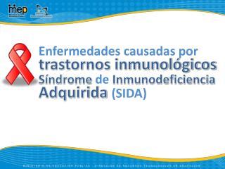 Enfermedades causadas por  trastornos inmunológicos Síndrome  de  Inmunodeficiencia