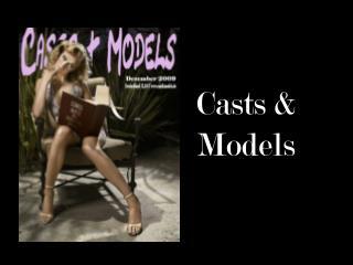 Casts &  Models