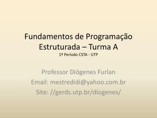 Fundamentos de Programação Estruturada – Turma A 1º Período CSTA - UTP