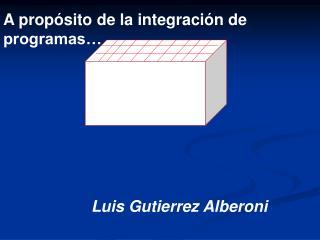 A propósito de la integración de programas…