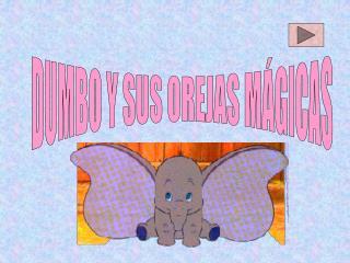 DUMBO Y SUS OREJAS MÁGICAS