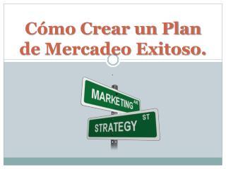 Cómo Crear un Plan de Mercadeo Exitoso.
