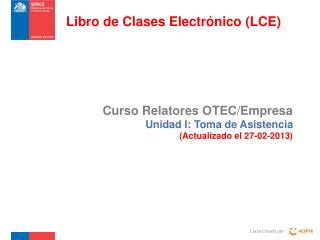 Curso Relatores OTEC/Empresa  Unidad I: Toma de Asistencia (Actualizado el 27-02-2013)