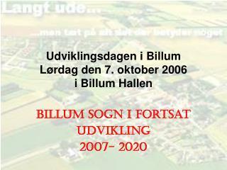 Udviklingsdagen i Billum  Lørdag den 7. oktober 2006 i Billum Hallen