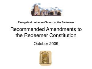Evangelical Lutheran Church of the Redeemer  Recommended Amendments to the Redeemer Constitution