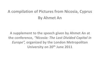 A compilation of Pictures from Nicosia, Cyprus By Ahmet An