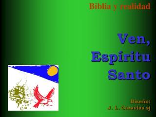 Biblia y realidad Ven, Espíritu Santo Diseño: J. L. Caravias sj