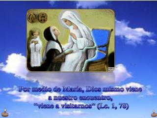 """Por medio de María, Dios mismo viene a nuestro encuentro,  """"viene a visitarnos"""" ( Lc.  1, 78)"""