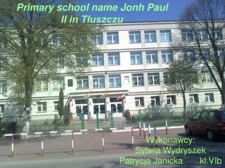 Wykonawcy:  Sylwia Wydryszek Patrycja Janicka       kl.VIb