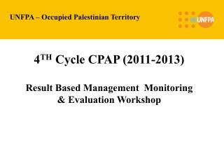 United Nations Population Fund RBM-Monitoring  Evaluation Workshop Gaza   Prepared by: Rasha Abu Shanab National Program