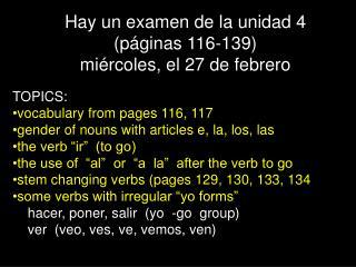 Hay un examen de la unidad 4  (p�ginas 116-139) mi�rcoles, el 27 de febrero