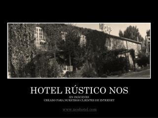 Hotel rústico nos En imágenes Creado para nuestros clientes de internet