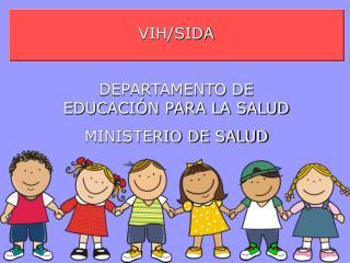VIH/SIDA DEPARTAMENTO DE EDUCACIÓN PARA LA SALUD MINISTERIO DE SALUD