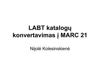LABT katalogų konvertavimas į MARC 21