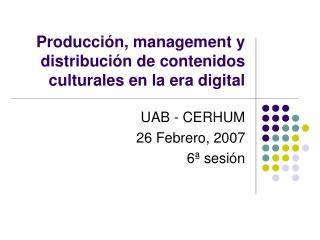 Producci ón, management y distribución de contenidos culturales en la era digital