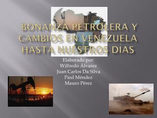 bonanza  petrolera  y  cambios  en Venezuela  hasta nuestros días