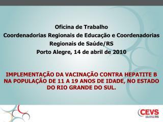 Oficina de Trabalho  Coordenadorias Regionais de Educa��o e Coordenadorias Regionais de Sa�de/RS