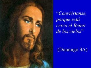""""""" Conviértanse, porque está cerca el Reino de los cielos """"  (Domingo 3A)"""
