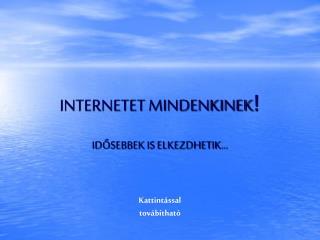 INTERNETET MINDENKINEK !