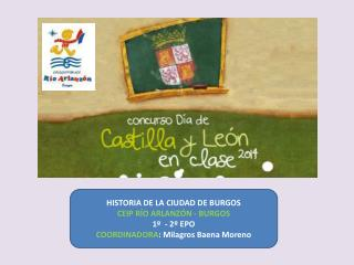 HISTORIA DE LA CIUDAD DE BURGOS CEIP RÍO ARLANZÓN - BURGOS 1º  - 2º EPO