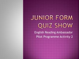 Junior Form Quiz Show