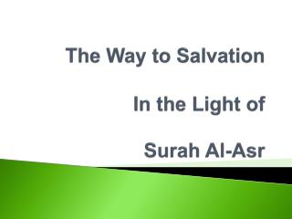 The Way to  Salvation In the Light of Surah Al- Asr