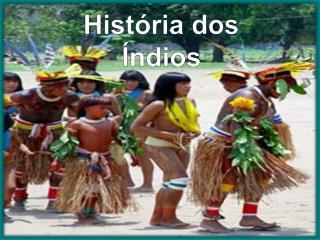 História  dos  Índios