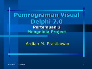 Pemrograman  Visual Delphi 7.0 Pertemuan  2 Mengelola  Project